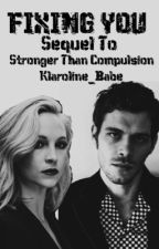 Fixing You- Sequel To Stronger Than Compulsion (KC) by Klaroline_Babe