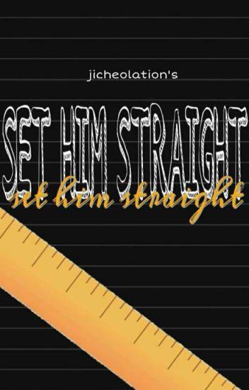 set him straight • jicheol