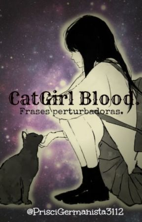 The CatGirl Blood| Frases Perturbadoras. by PrisciGermanista3112