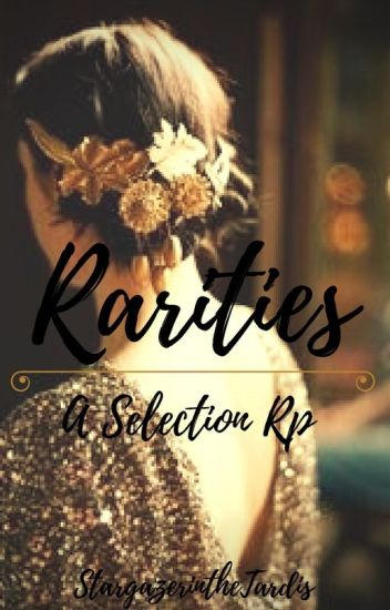 Rarities || A Selection Rp || CLOSED EXCEPT FOR GUARDS/REBELS/MAIDS