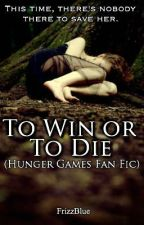 A Hunger Games: To Win or To Die by FrizzBlue