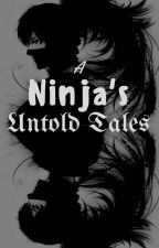 A Ninja's Untold Tales [ON HOLD] by Celtic_Maiden