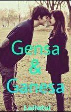 Gensa dan Ganesa (COMPLETED) by atikalailatul04