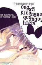 Trò Chơi Chinh Phục: Ông Xã Kiêu Ngạo Quá Nguy Hiểm (Nam Quan Yêu Yêu) by Sindy0900