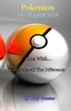 Pokemon - The Biggest Wish by TobyGrazier