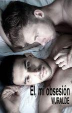 Él, mi obsesión. by WJRalde