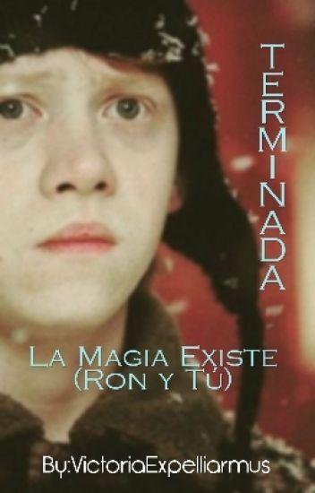 La Magia Existe (Ron Y Tú+Si Fueses A Hogwarts)TERMINADA