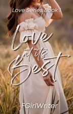 Love at its Best (Love Trilogy #1) by FrustratedGirlWriter