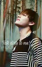 TALK DIRTY TO ME! -Vkook-  by JustAnBoy