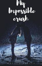 My Impossible Crush by maelynabella109