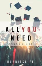 All You Need || 2nda temporada I'll Be by harrieslife