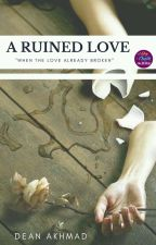 A Ruined LOVE (PROSES REVISI) by deanakhmad