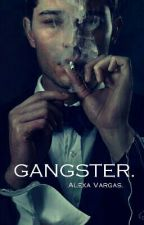 GANGSTER. by AlexaHenderson0