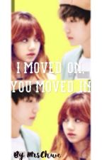I moved on, you moved in || TaeLice by taexxbabe