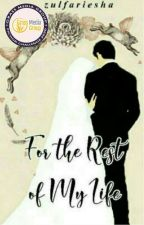 For The Rest Of My Life by zulfariesha