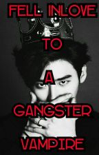 Fell InLove To A Gangster Vampire by Gynths97