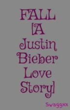 FALL [A Justin Bieber Love Story] by Swaggxx
