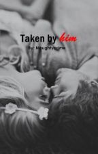 Taken By Him (Little Thing #2) by naughtycrime