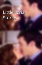 Little Ezria Stories by ezriafanfiction