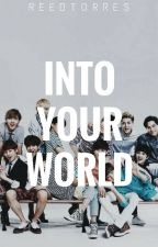 Into Your World [EXO Fanfiction] [Completed] by persnicketyoldsoul