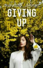 Giving Up by awkwardly_different