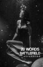 20 Words - Battlefield - | ✓ by achterbahnmaedchen