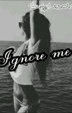 Игнорируй меня. by SimplyGirl1306