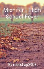 Michifer - High School Fever {DISCONTINUED} by rosechap2002