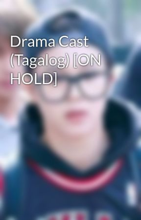 Drama Cast (Tagalog) [ON HOLD] by ChimChim_1395