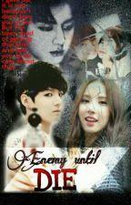 Enemy Until DIE by jung_eunha97