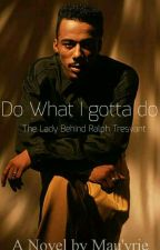Do What I Gotta Do: The Lady Behind Ralph Tresvant  by LMGnovelss