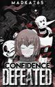 Confidence Defeated: An Undertale Short Story by MadKat65