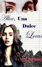 Alice, Una Dulce Locura by luciiaa155