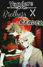 Yandere Brothers X Reader  by MissBBlue_2403