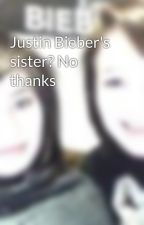 Justin Bieber's sister? No thanks by starstruck100