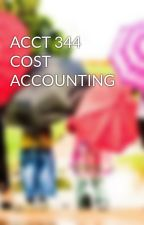 ACCT 344 COST ACCOUNTING by johnsonjessie543