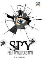 SPY (Meet Dangerous Man) by YouKnowWhoIAm15