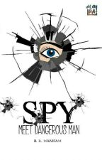 SPY (Meet Dangerous Man) by YouKnowWhoIAm15