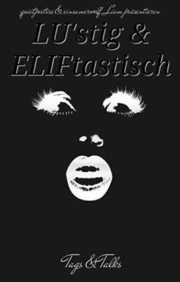 LU'stig & ELIF'tastisch