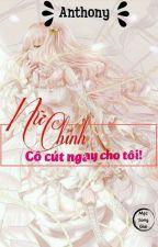 Nữ Chính! Cô Cút Ngay Cho Tôi! by Luc_Luc_2k17