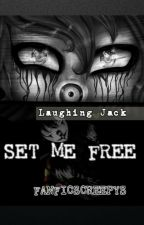 Set Me Free 【Laughing Jack】 by fanficscreepys