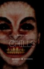 Chills ➤ Theories, conspiracies, and more by kittay_cat