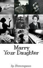 Marry Your Daughter ▪ Johnny ✔ by bronzequeen