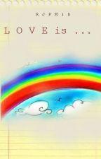 LOVE by RJPM18