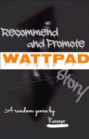Recommend and Promote Wattpad Story by Raranpr