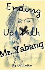 Ending Up With Mr. Yabang (One Shot) by QKuLottie_88
