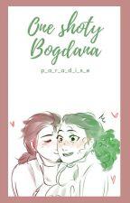 One Shot'y Bogdana~ ✖ by crazyBogdan