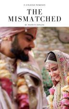 The Mismatched (A Virat Kohli Romance) by annelle_95