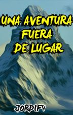 Una aventura fuera de lugar  by JordiF4
