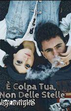 È Colpa Tua, Non Delle Stelle -SOSPESA by xxjustbrokenxx